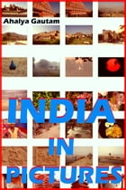 India In Pictures (A photo Book) by Ahalya Gautam