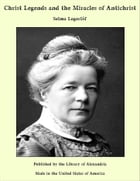 Christ Legends and the Miracles of Antichrist by Selma Lagerlöf