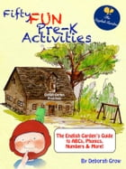 Fifty Fun Pre-K Activities: The English Garden's Guide to ABCs, Phonics, Numbers and More! by Deborah Grow