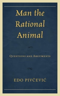 Man the Rational Animal: Questions and Arguments