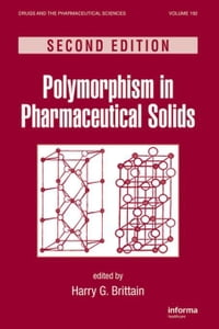 Polymorphism in Pharmaceutical Solids, Second Edition