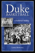Duke Basketball: A Pictorial History by Lewis Bowling