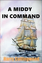 A Middy in Command by Harry Collingwood