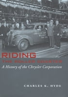 Riding the Roller Coaster: A History of the Chrysler Corporation by Charles K. Hyde