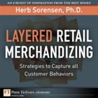 Layered Retail Merchandizing: Strategies to Capture All Customer Behaviors by Herb Sorensen