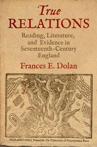 True Relations: Reading, Literature, and Evidence in Seventeenth-Century England