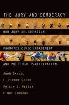 The Jury and Democracy: How Jury Deliberation Promotes Civic Engagement and Political Participation by John Gastil