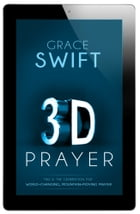 3-D Prayer: This is The Generation for World-Changing, Mountain-Moving Prayer by Grace Swift