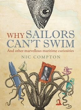 Book Why Sailors Can't Swim and Other Marvellous Maritime Curiosities by Nic Compton