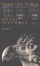 Hotel Insomnia by Charles Simic