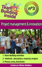 Team Building inside #3 - project management & innovation: Create and Live the team spirit! by Olivier Rebiere