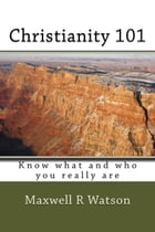 Christianity 101 by Maxwell R Watson