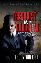 TERRORIST IN BROOKLYN: REVOLUTIONARY OR CONSPIRITOR by Anthony Brewer