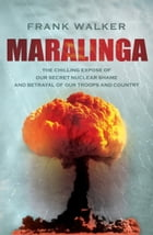 Maralinga: The Chilling Expose of Our Secret Nuclear Shame and Betrayal of Our Troops and Country by Frank Walker