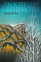 In The Footsteps Of The Behemoth by Sam Leeves