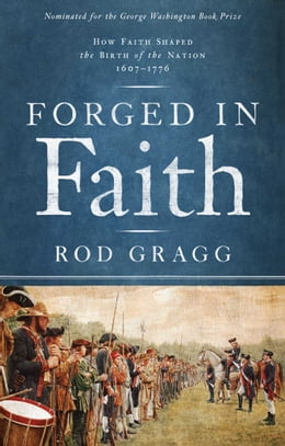Book Forged in Faith: How Faith Shaped the Birth of the Nation 1607-1776 by Rod Gragg