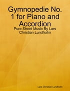 Gymnopedie No. 1 for Piano and Accordion - Pure Sheet Music By Lars Christian Lundholm by Lars Christian Lundholm