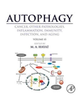 Book Autophagy: Cancer, Other Pathologies, Inflammation, Immunity, Infection, and Aging: Volume 10 by M. A. Hayat