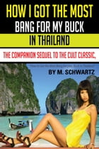 How I Got The Most Bang For My Buck in Thailand by M Schwartz