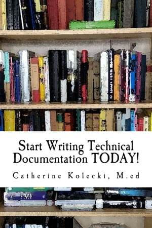 Start Writing Technical Documentation TODAY! by Catherine Kolecki