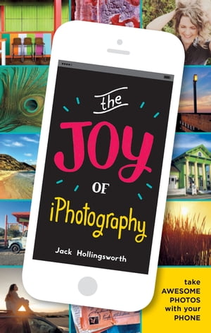 The Joy of iPhotography Smart pictures from your smart phone
