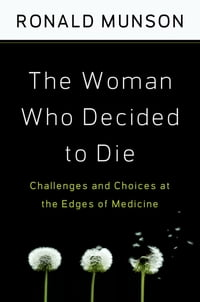 The Woman Who Decided to Die: Challenges and Choices at the Edges of Medicine