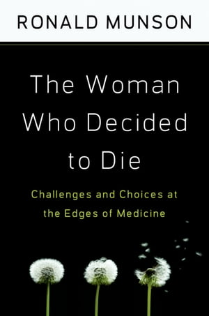 The Woman Who Decided to Die Challenges and Choices at the Edges of Medicine