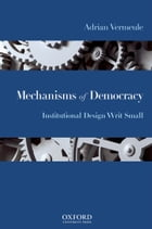 Mechanisms of Democracy: Institutional Design Writ Small by Adrian Vermeule