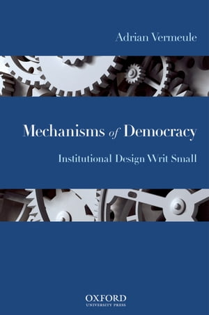 Mechanisms of Democracy Institutional Design Writ Small