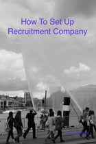 How To Set Up A Recruitment Company by Ian Oldfield