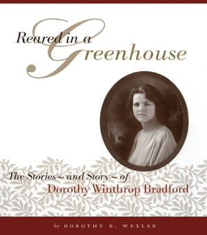 Reared in a Greenhouse The StoriesNand StoryNof Dorothy Winthrop Bradford