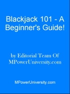 Blackjack 101 - A Beginner's Guide! by Editorial Team Of MPowerUniversity.com