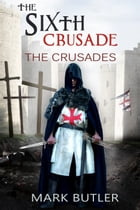 The Sixth Crusade by Mark Butler