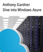 Dive into Windows Azure by Anthony Gardner
