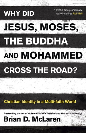 Why Did Jesus,  Moses,  the Buddha and Mohammed Cross the Road? Christian Identity in a Multi-faith World