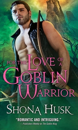 Book For the Love of a Goblin Warrior by Shona Husk
