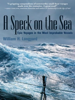 Book A SPECK ON THE SEA: Epic Voyages in the Most Improbable Vessels by Longyard, William