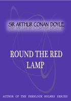 Round The Red Lamp by Sir Arthur Conan Doyle