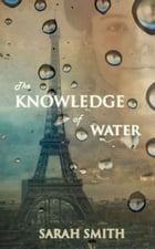 The Knowledge of Water by Sarah Smith