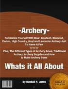 Archery- Whats it All About by Randall P. Johns