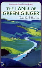 The Land of Green Ginger: A Virago Modern Classic by Winifred Holtby