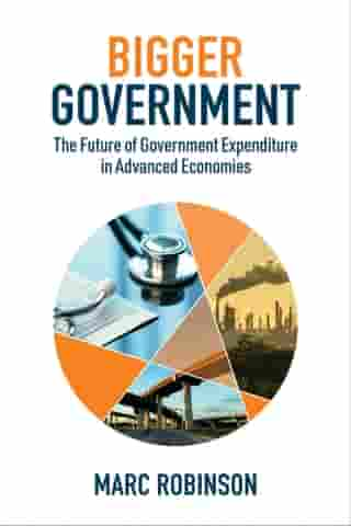 Bigger Government: The Future of Government Expenditure in Advanced Economies by Marc Robinson