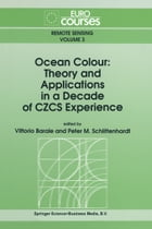 Ocean Colour: Theory and Applications in a Decade of CZCS Experience by Vittorio Barale