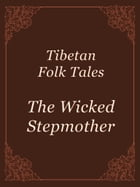 The Wicked Stepmother by Tibetan Folk Tales