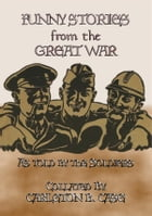 FUNNY STORIES from the GREAT WAR - Trench humour, Pranks and Jokes during WWI by Anon E. Mouse