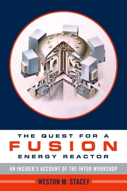 Book The Quest for a Fusion Energy Reactor: An Insider's Account of the INTOR Workshop by Weston Stacey