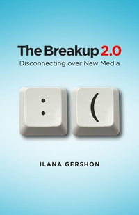 The Breakup 2.0: disconnecting over new media