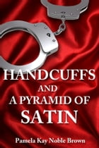 Handcuffs and a Pyramid of Satin by Pamela Kay Noble Brown