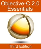 Objective-C 2.0 Essentials - Third Edition by Neil Smyth