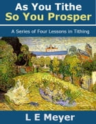 As You Tithe, So You Prosper: A Series of Four Lessons in Tithing by L E Meyer